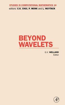 Beyond Wavelets. Studies in Computational Mathematics, Volume 10.  by  Grant Welland