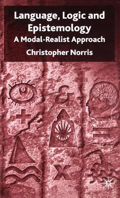 Language, Logic and Epistemology: A Modal-Realist Approach Christopher Norris