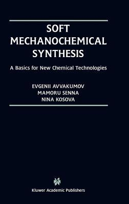 Soft Mechanochemical Synthesis. a Basis for New Chemical Technologies  by  Evgenii Grigorievich Avvakumov