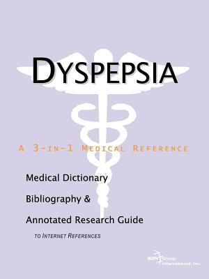 Dyspepsia: A Medical Dictionary, Bibliography, and Annotated Research Guide to Internet References  by  James N. Parker