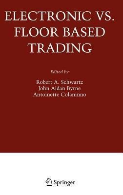 Electronic vs. Floor Based Trading R A Schwartz