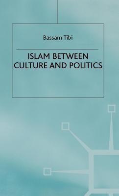 Islam Between Culture and Politics Bassam Tibi