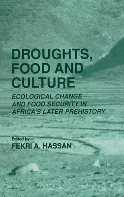 Droughts, Food and Culture. Ecological Change and Food Security in Africas Later Prehistory  by  Fekri A. Hassan