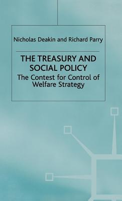 Treasury and Social Policy: The Contest for Control of Welfare Strategy Nicholas Deakin
