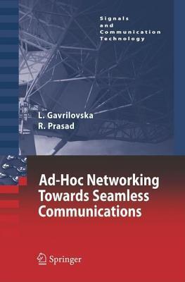 Ad Hoc Networking Towards Seamless Communications. Signals and Communication Technology.  by  Liljana Gavrilovska