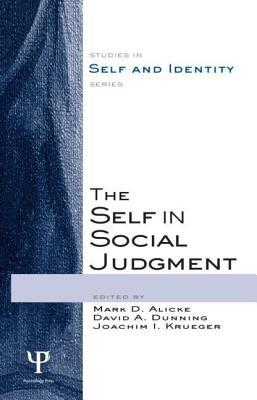 The Self in Social Judgment: Studies in Self and Identity Series  by  Mark D. Alicke