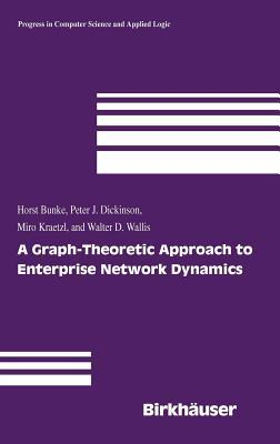 Graph-Theoretic Approach to Enterprise Network Dynamics, A. Progress in Computer Science and Applied Logic. Horst Bunke
