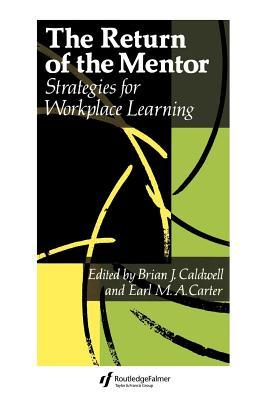 Return of the Mentor: Strategies for Workplace Learning  by  Brian J. Caldwell