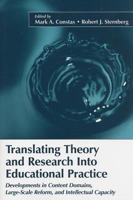 Translating Theory and Research Into Educational Practice: Developments in Content Domains, Large Scale Reform, and Intellectual Capacity  by  Mark A. Constas