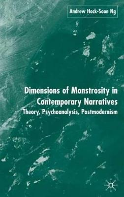Dimensions of Monstrosity in Contemporary Narratives: Theory, Psychoanalysis, Postmodernism Andrew Hock-soon Ng