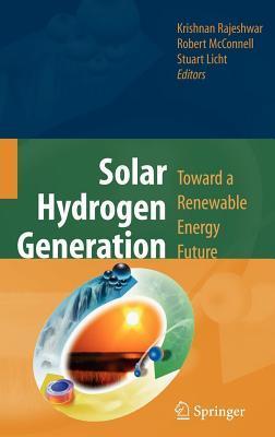 Solar Hydrogen Generation: Toward a Renewable Energy Future  by  Krishnan Rajeshwar