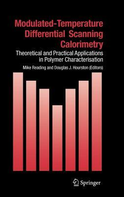 Modulated Temperature Differential Scanning Calorimetry: Theoretical and Practical Applications in Polymer Characterisation D.J. Hourston