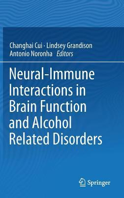 Neural-Immune Interactions in Brain Function and Alcohol Related Disorders  by  Changhai Cui