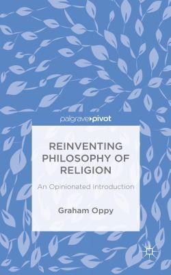 Reinventing Philosophy of Religion: An Opinionated Introduction Graham Oppy