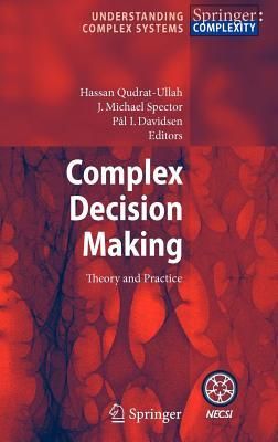 Complex Decision Making: Theory and Practice  by  Hassan Qudrat-Ullah