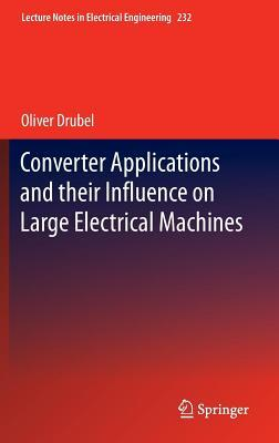 Converter Applications and Their Influence on Large Electrical Machines Oliver Drubel
