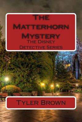 The Matterhorn Mystery: The Disney Detective Series  by  Tyler Brown