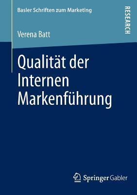 Qualitat Der Internen Markenfuhrung: Konzeptualisierung, Empirische Befunde Und Steuerung Eines Markenkonformen Mitarbeiterverhaltens Verena Batt