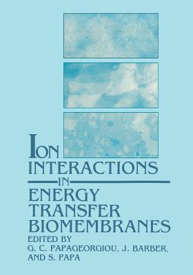 Ion Interactions in Energy Transfer Biomembranes G C Papageorgiou
