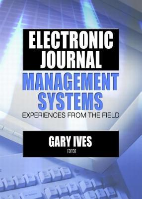 Electronic Journal Management Systems: Experiences from the Field Gary W Ives