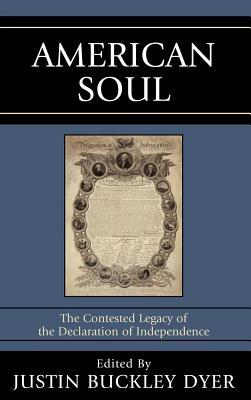 American Soul: The Contested Legacy of the Declaration of Independence  by  Justin B Dyer