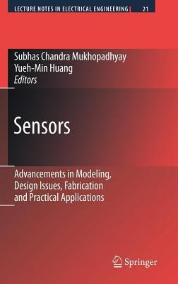 Sensors: Advanced in Modeling, Design Issues, Fabrication and Practical Applications. Lecture Notes Electrical Engineering, Volume 21.  by  S.C. Mukhopadhyay