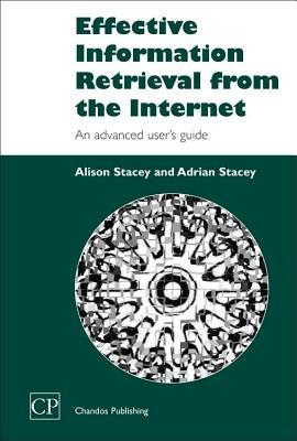 Effective Information Retrieval from the Internet: An Advanced User S Guide  by  Alison Stacey