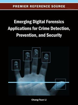Emerging Digital Forensics Applications for Crime Detection, Prevention, and Security Chang-tsun Li