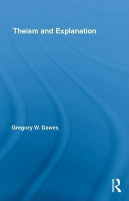 Theism and Explanation Gregory W Dawes