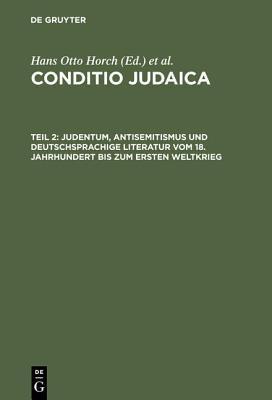 Judentum, Antisemitismus Und Deutschsprachige Literatur Vom 18. Jahrhundert Bis Zum Ersten Weltkrieg Hans Otto Horch