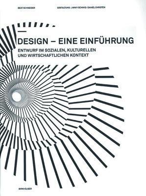 Design - Eine Einfuhrung: Entwurf Im Sozialen, Kulturellen Und Wirtschaftlichen Kontext  by  Beat Schneider