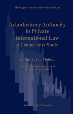 Adjudicatory Authority in Private International Law: A Comparative Study. the Hague Academy of International Law Monographs, Volume 5.  by  A.T. Von Mehren