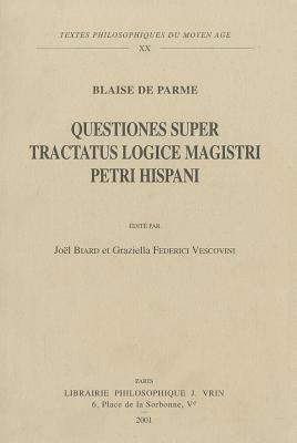 Blaise de Parme: Questiones Super Tractatus Logice Magistri Petri Hispani  by  Jean Fombonne