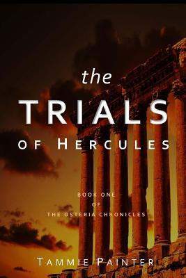 The Trials of Hercules by Tammie L Painter