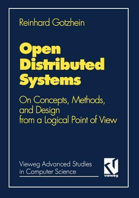 Open Distributed Systems: On Concepts, Methods, And Design From A Logical Point Of View  by  Reinhard Gotzhein
