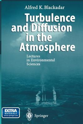 Turbulence and Diffusion in the Atmosphere: Lectures in Environmental Sciences Alfred K. Blackadar