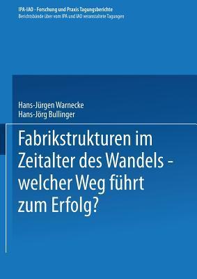 Fabrikstrukturen Im Zeitalter Des Wandels Welcher Weg Fuhrt Zum Erfolg?  by  Hans-Jürgen Warnecke