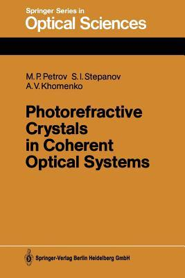 Photorefractive Crystals in Coherent Optical Systems Mikhail P Petrov