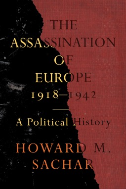 The Assassination of Europe, 1918-1942 by Howard M Sachar