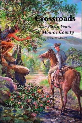 Crossroads: The Early Years of Monroe County Kathy McCoy