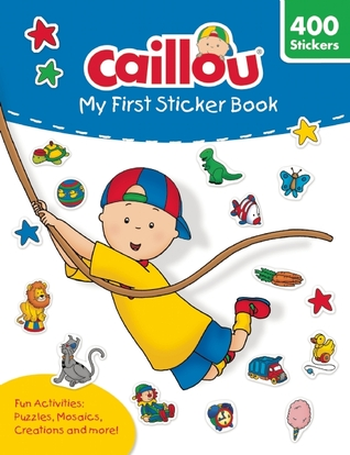 Caillou: My First Sticker Book: Includes 400 fun stickers  by  Anne Paradis