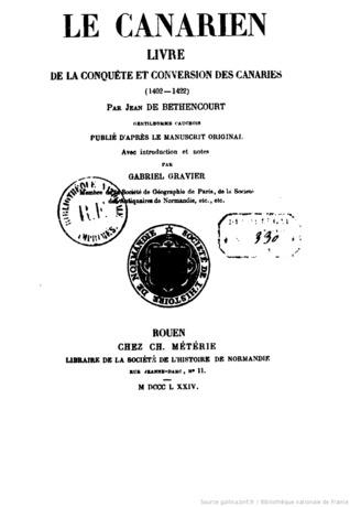 Le Canarien, livre de la conquête et conversion des Canaries, 1402 - 1422 Jean De Bethencourt