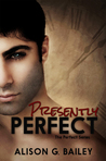 Presently Perfect (Perfect, #3)