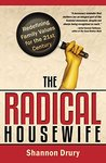 The Radical Housewife: Redefining Family Values for the 21st Century