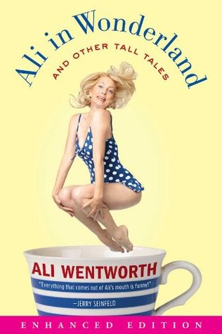 Ali in Wonderland (Enhanced Edition): And Other Tall Tales (2012) by Ali Wentworth