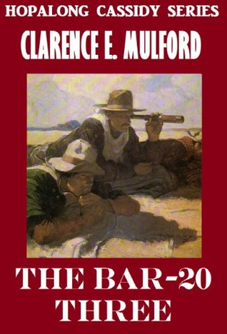 The Bar-20 Three: Hopalong Cassidy #8  by  Clarence E. Mulford