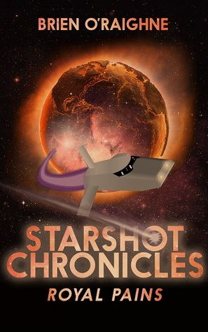 Royal Pains: The Starshot Chronicles (Book One)