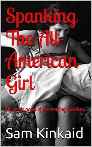 Spanking The All American Girl  by  Sam Kinkaid