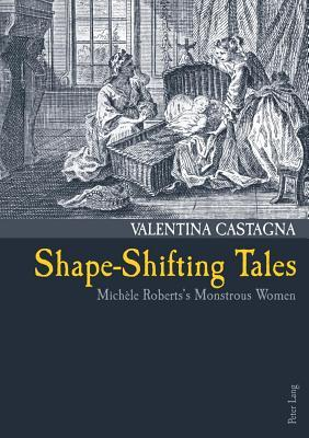 Shape-Shifting Tales: Michele Roberts S Monstrous Women Valentina Castagna