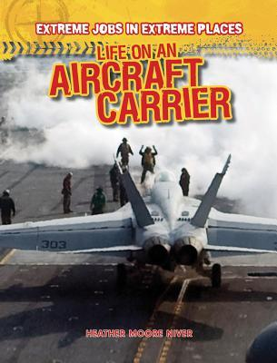 Life on an Aircraft Carrier  by  Heather Moore Niver